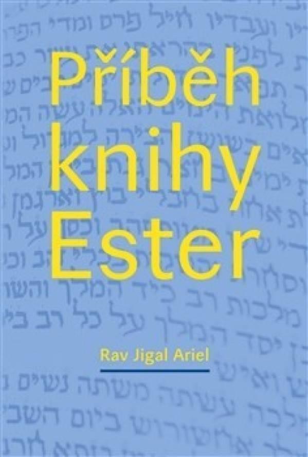 1e69e3ea8 Rav Jigal Ariel: PŘÍBĚH KNIHY ESTER | Pod Vŕškom - kníhkupectvo,  antikvariát a libresso